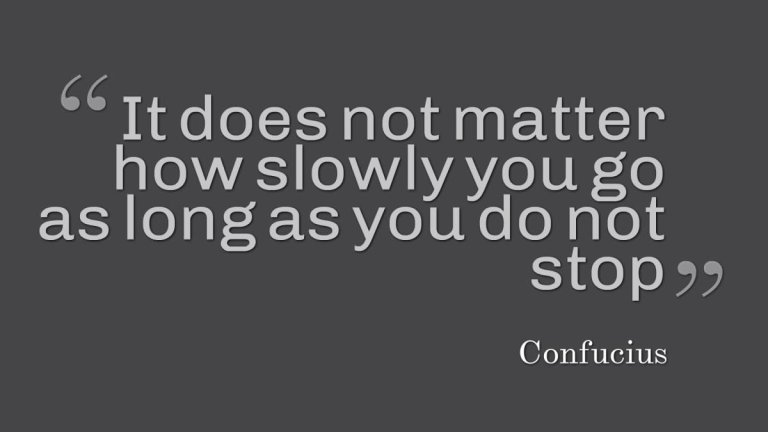 It-does-not-matter-how-slowly-you-go-as-long-as-you-do-not-stop.-Confucius